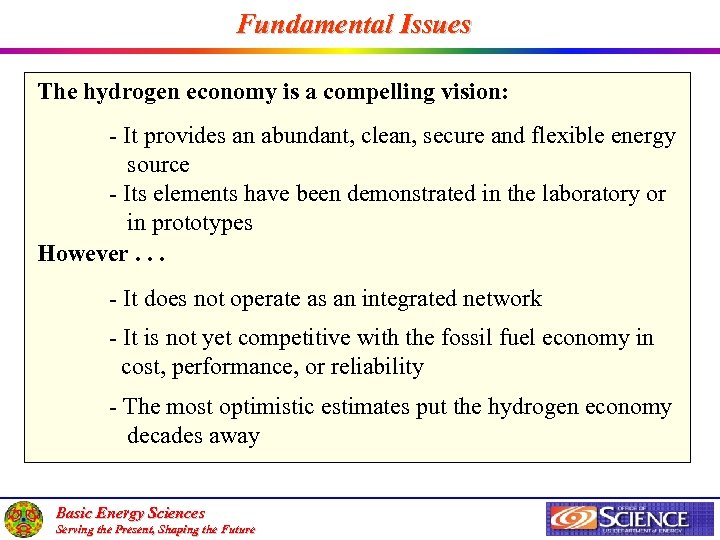 Fundamental Issues The hydrogen economy is a compelling vision: - It provides an abundant,