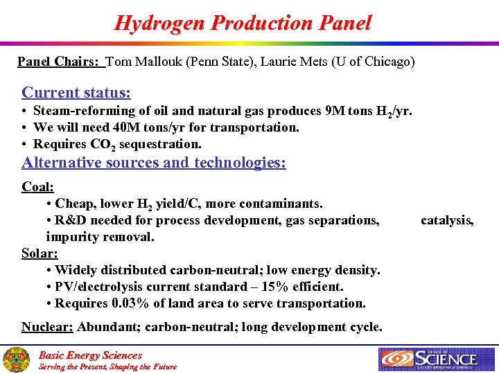 Hydrogen Production Panel Chairs: Tom Mallouk (Penn State), Laurie Mets (U of Chicago) Current