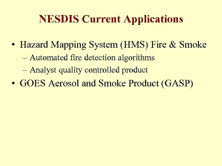NESDIS Current Applications • Hazard Mapping System (HMS) Fire & Smoke – Automated fire