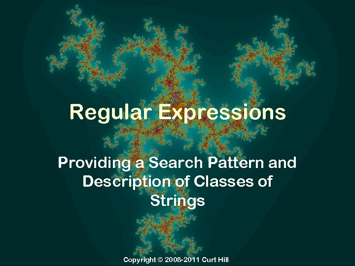 Regular Expressions Providing a Search Pattern and Description of Classes of Strings Copyright ©