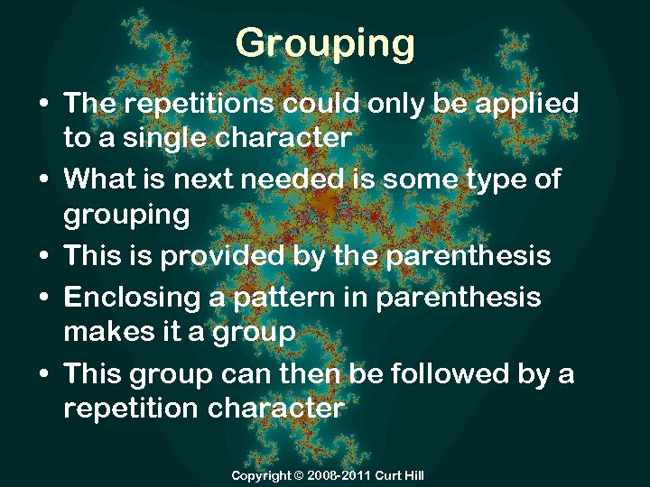 Grouping • The repetitions could only be applied to a single character • What