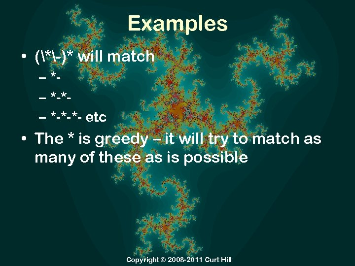 Examples • (*-)* will match – *– *-*-*- etc • The * is greedy