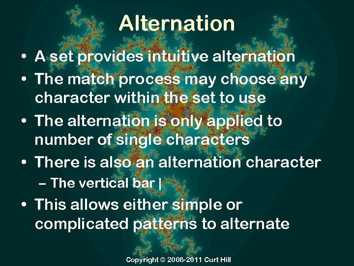 Alternation • A set provides intuitive alternation • The match process may choose any