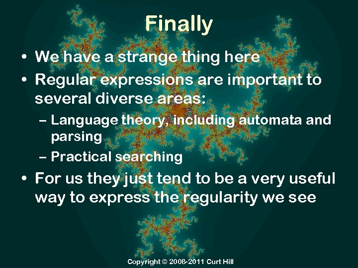 Finally • We have a strange thing here • Regular expressions are important to