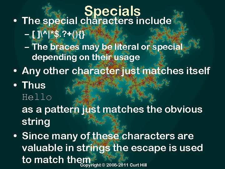 Specials • The special characters include – [ ]^|*$. ? +(){} – The braces