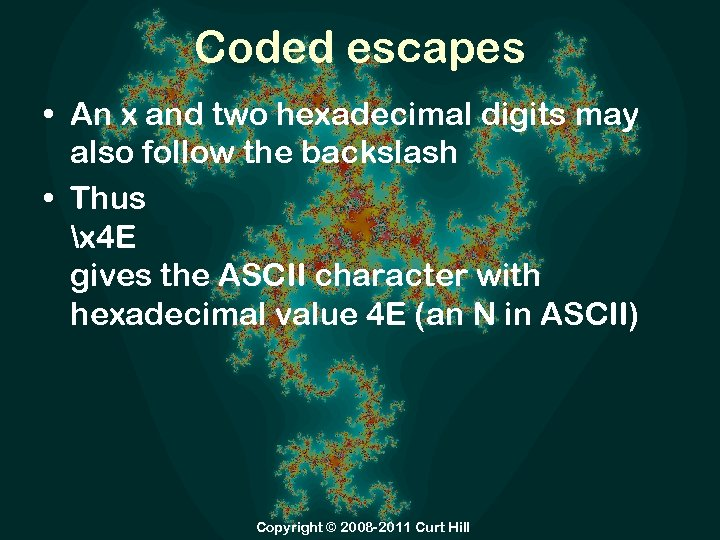 Coded escapes • An x and two hexadecimal digits may also follow the backslash