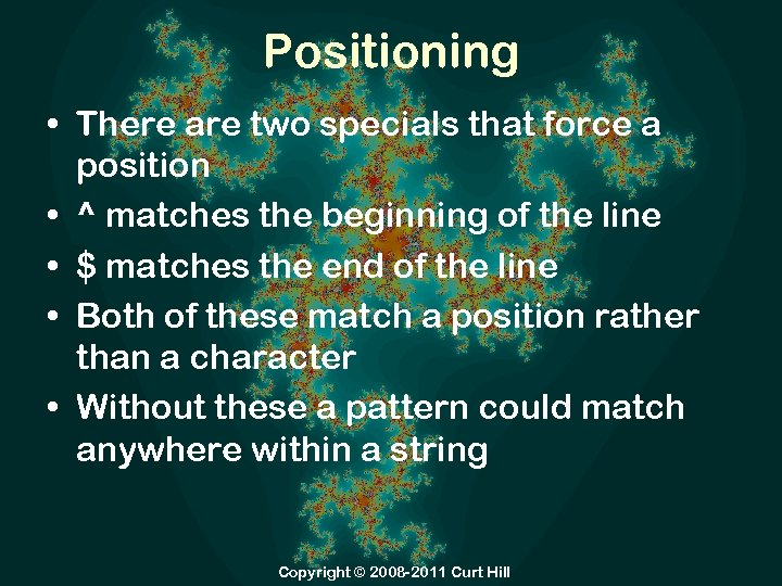 Positioning • There are two specials that force a position • ^ matches the