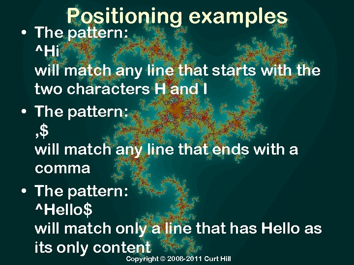 Positioning examples • The pattern: ^Hi will match any line that starts with the