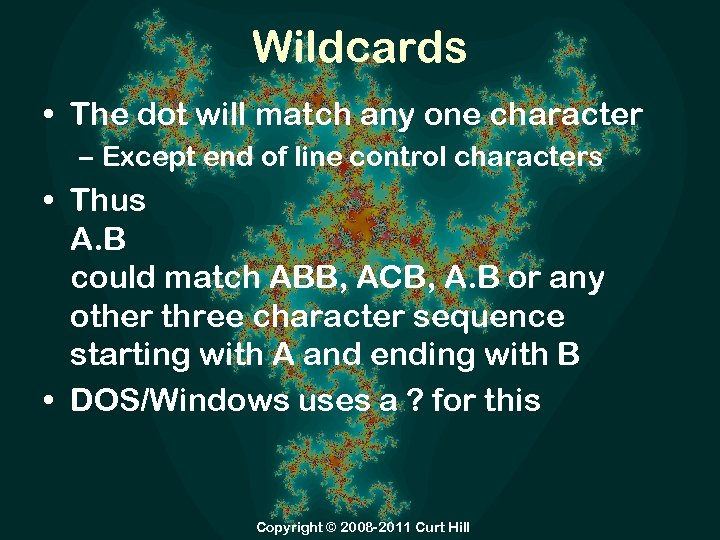 Wildcards • The dot will match any one character – Except end of line