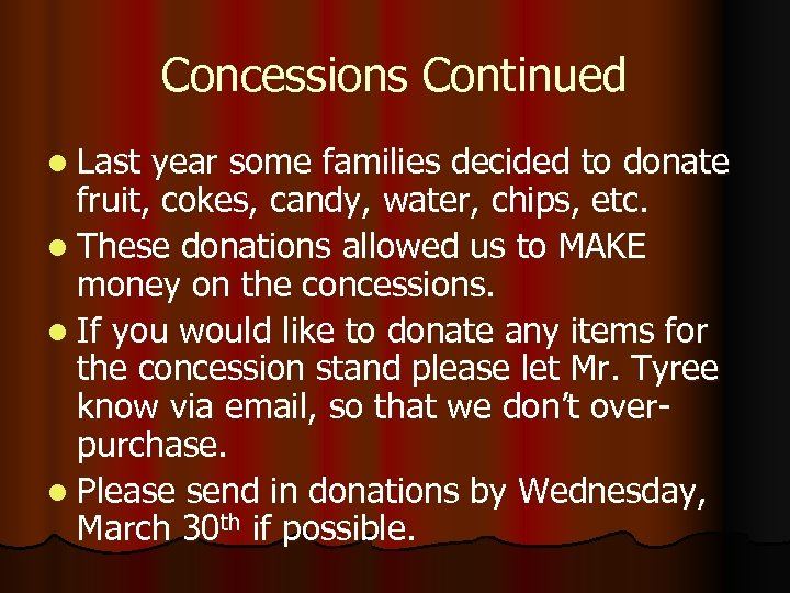 Concessions Continued l Last year some families decided to donate fruit, cokes, candy, water,