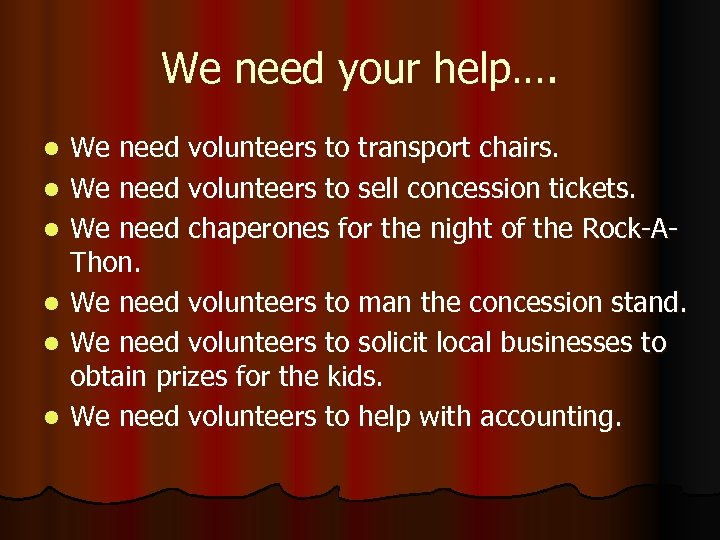 We need your help…. l l l We need volunteers to transport chairs. We