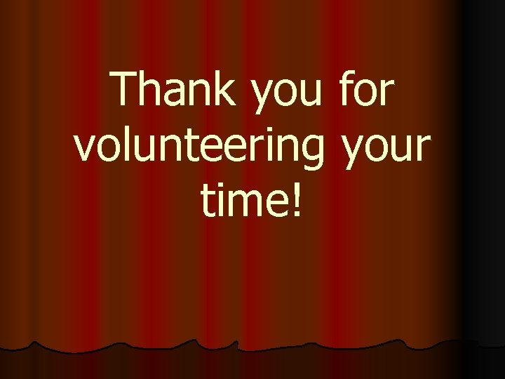 Thank you for volunteering your time!