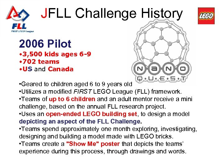 JFLL Challenge History 2006 Pilot • 3, 500 kids ages 6 -9 • 702