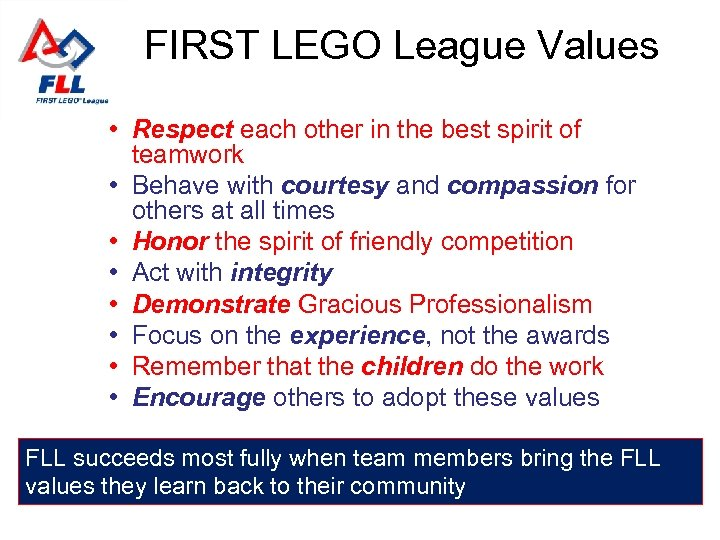 FIRST LEGO League Values • Respect each other in the best spirit of teamwork