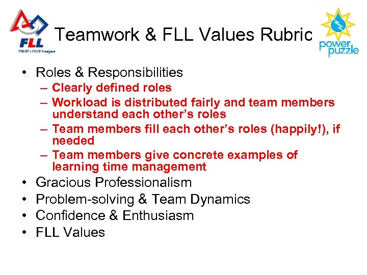 Teamwork & FLL Values Rubric • Roles & Responsibilities – Clearly defined roles –