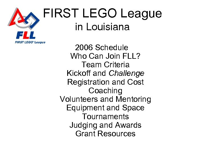FIRST LEGO League in Louisiana 2006 Schedule Who Can Join FLL? Team Criteria Kickoff