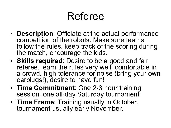 Referee • Description: Officiate at the actual performance competition of the robots. Make sure