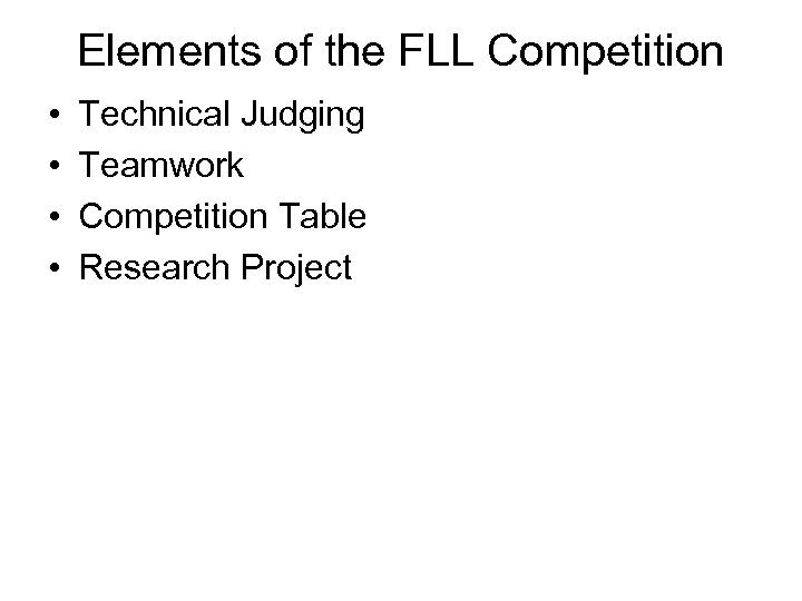 Elements of the FLL Competition • • Technical Judging Teamwork Competition Table Research Project