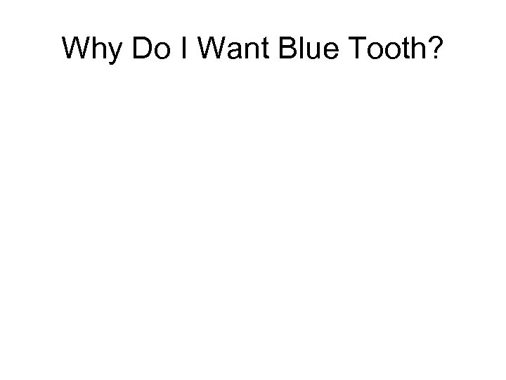 Why Do I Want Blue Tooth?