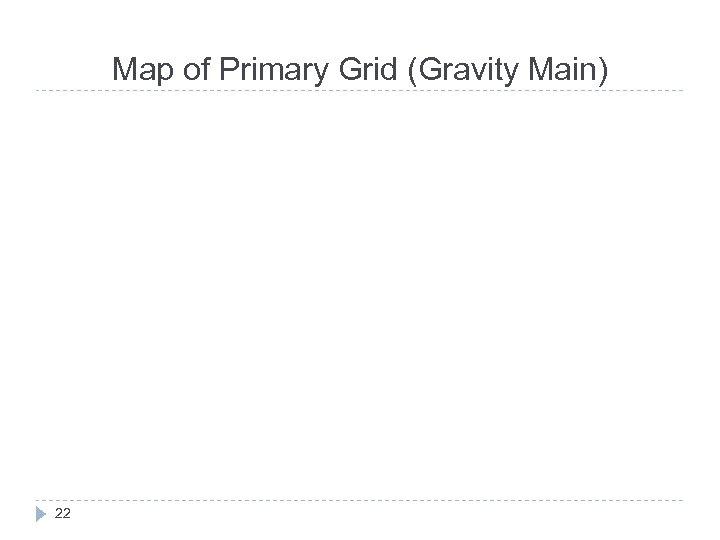 Map of Primary Grid (Gravity Main) Nandgaon Khandas Shilar Aleman Kashele Chinchpada Male 22