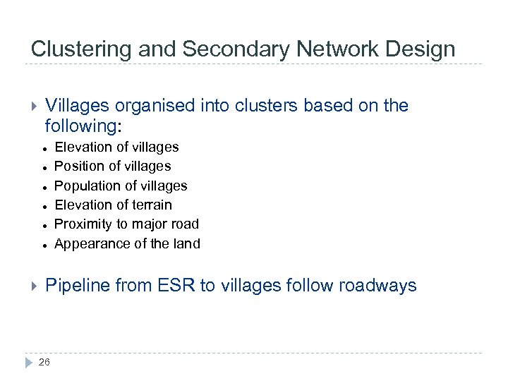 Clustering and Secondary Network Design Villages organised into clusters based on the following: Elevation