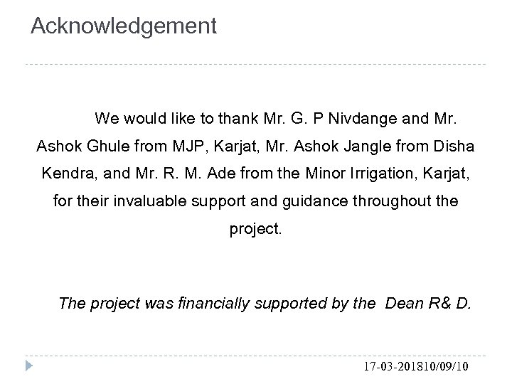 Acknowledgement We would like to thank Mr. G. P Nivdange and Mr. Ashok Ghule