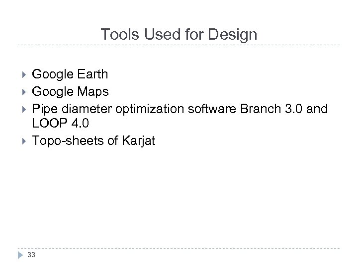 Tools Used for Design Google Earth Google Maps Pipe diameter optimization software Branch 3.