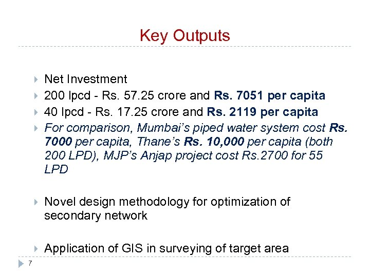 Key Outputs Net Investment 200 lpcd - Rs. 57. 25 crore and Rs. 7051