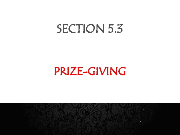 SECTION 5. 3 PRIZE-GIVING