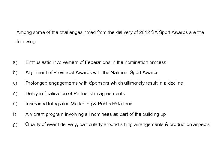 CHALLENGES Among some of the challenges noted from the delivery of 2012 SA Sport
