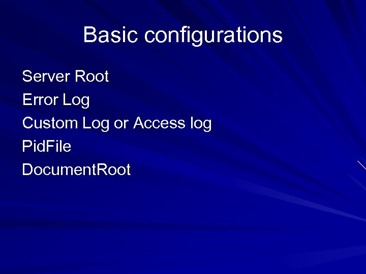 Basic configurations Server Root Error Log Custom Log or Access log Pid. File Document.