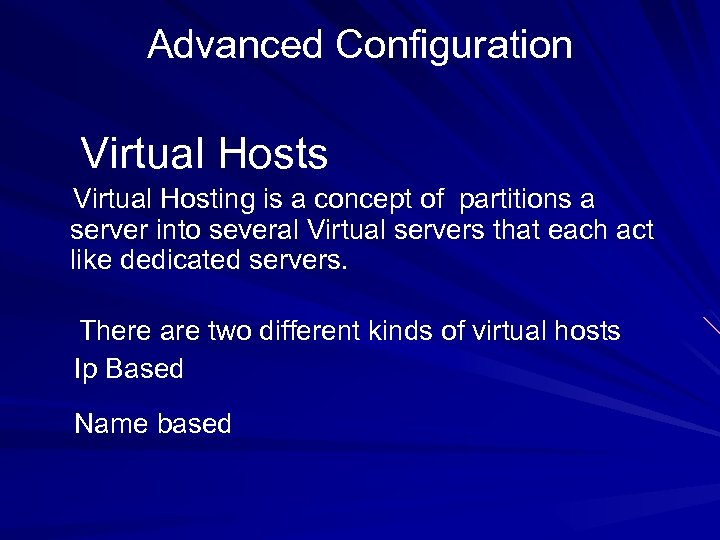 Advanced Configuration Virtual Hosts Virtual Hosting is a concept of partitions a server into