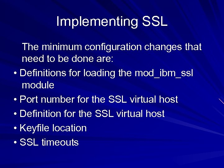 Implementing SSL The minimum configuration changes that need to be done are: • Definitions
