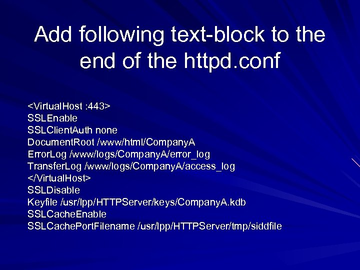 Add following text-block to the end of the httpd. conf <Virtual. Host : 443>