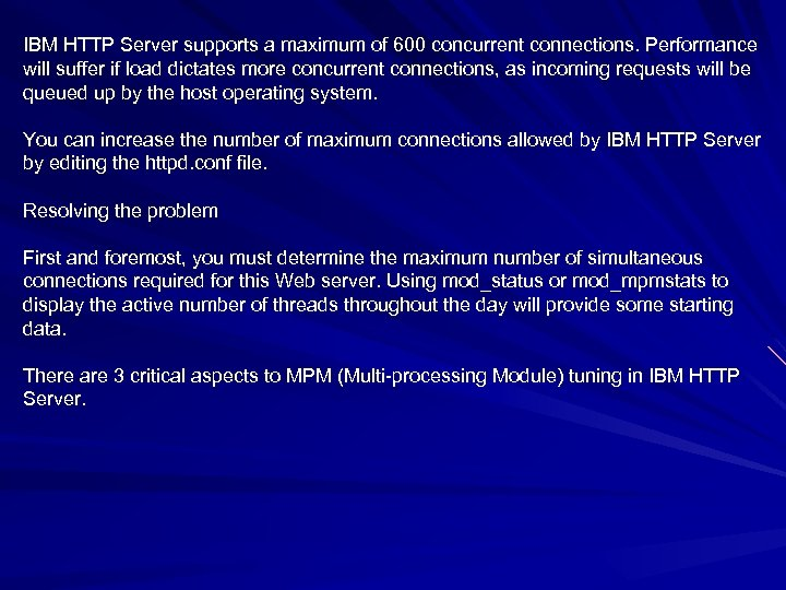 IBM HTTP Server supports a maximum of 600 concurrent connections. Performance will suffer if