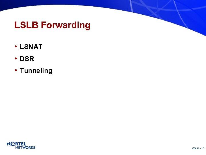 LSLB Forwarding • LSNAT • DSR • Tunneling GSLB - 10