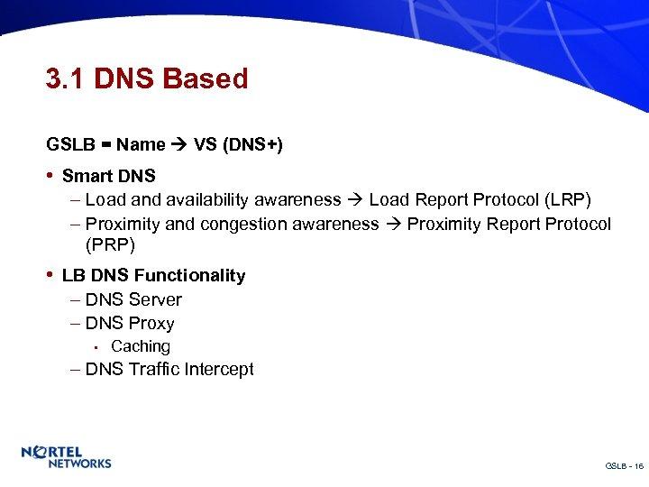 3. 1 DNS Based GSLB = Name VS (DNS+) • Smart DNS – Load