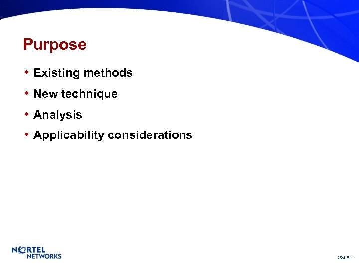 Purpose • Existing methods • New technique • Analysis • Applicability considerations GSLB -