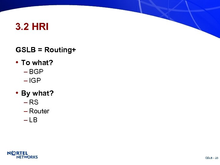 3. 2 HRI GSLB = Routing+ • To what? – BGP – IGP •