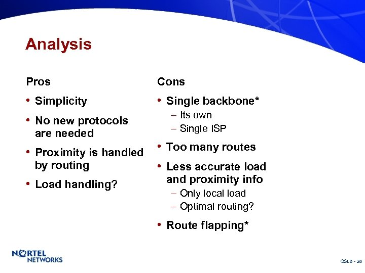 Analysis Pros Cons • Simplicity • Single backbone* • No new protocols are needed