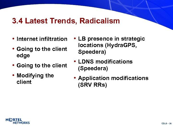 3. 4 Latest Trends, Radicalism • Internet infiltration • LB presence in strategic •