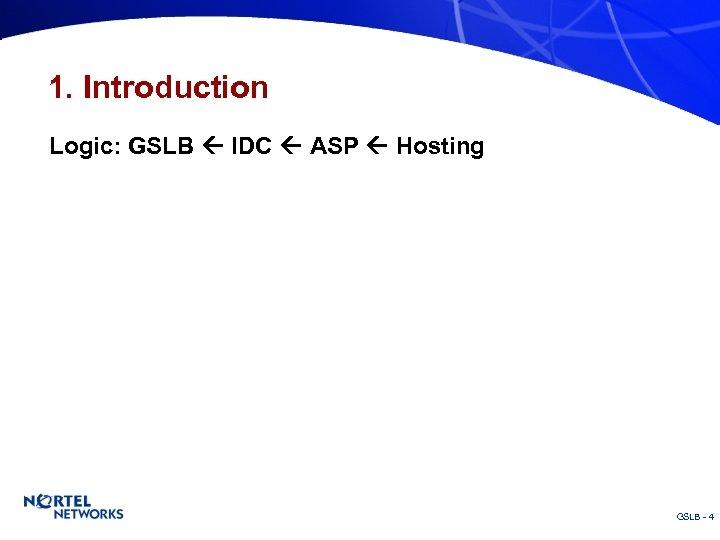 1. Introduction Logic: GSLB IDC ASP Hosting GSLB - 4