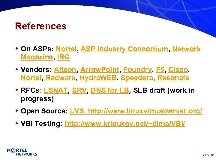 References • On ASPs: Nortel, ASP Industry Consortium, Network Magazine, IRG • Vendors: Alteon,