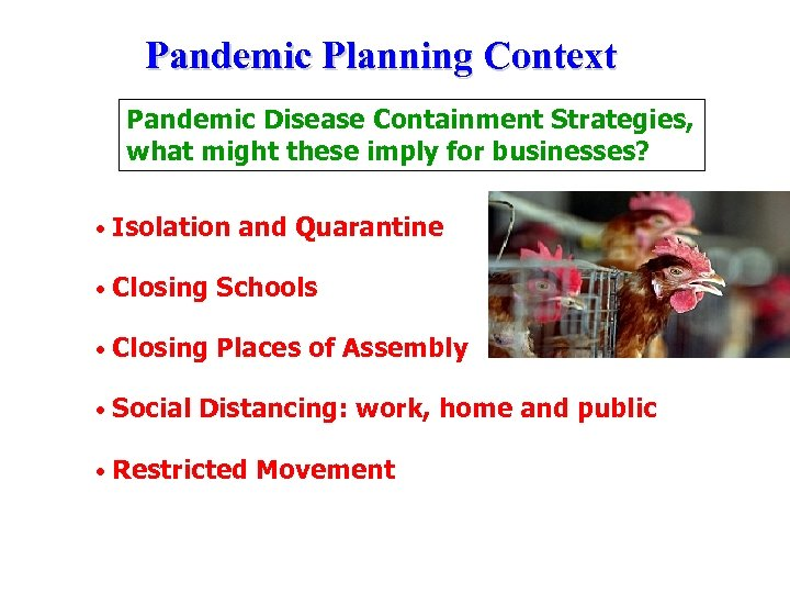 Pandemic Planning Context Pandemic Disease Containment Strategies, what might these imply for businesses? •