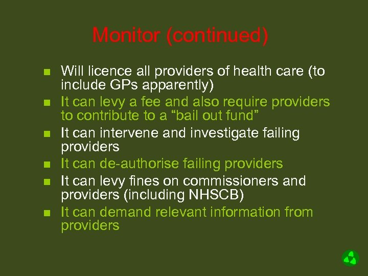 Monitor (continued) n n n Will licence all providers of health care (to include