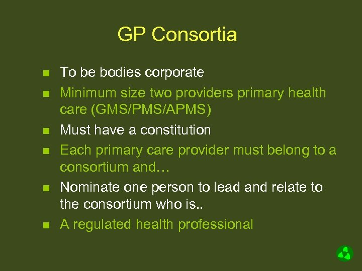 GP Consortia n n n To be bodies corporate Minimum size two providers primary