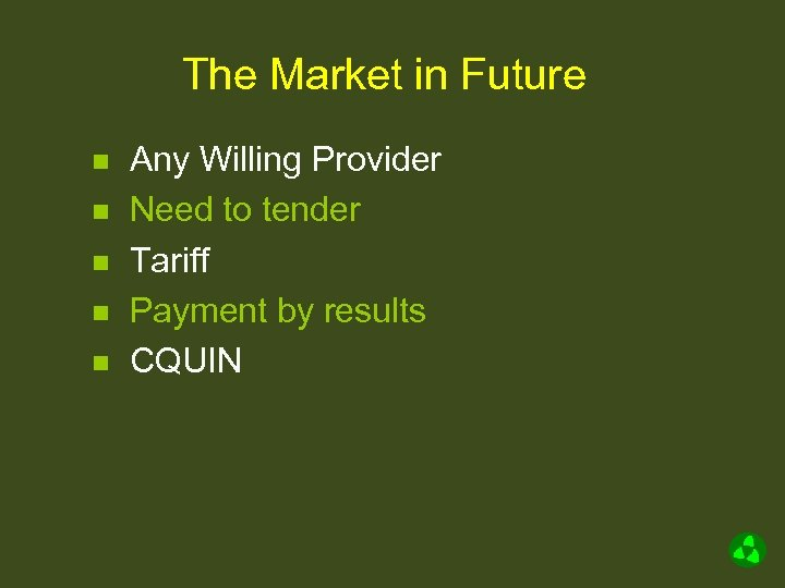 The Market in Future n n n Any Willing Provider Need to tender Tariff