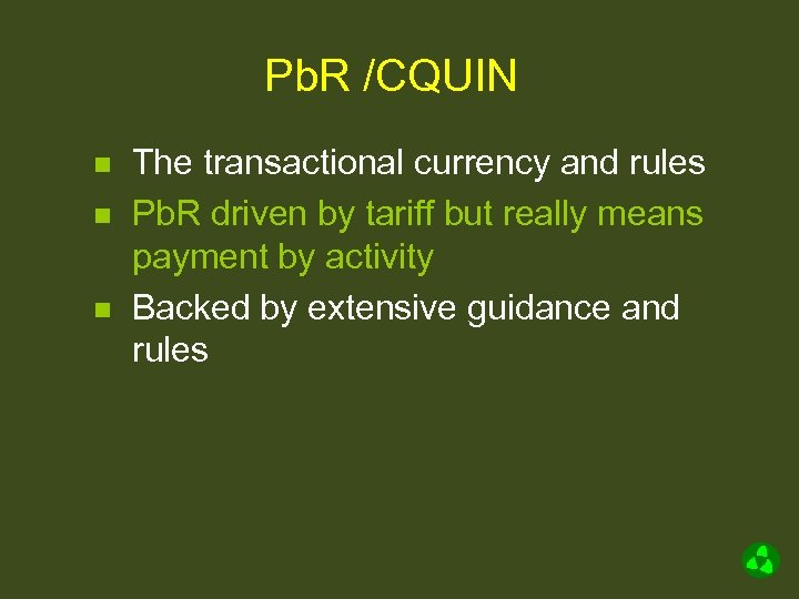 Pb. R /CQUIN n n n The transactional currency and rules Pb. R driven