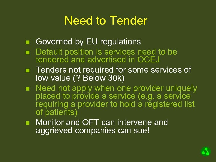 Need to Tender n n n Governed by EU regulations Default position is services