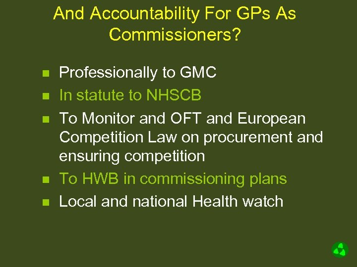 And Accountability For GPs As Commissioners? n n n Professionally to GMC In statute